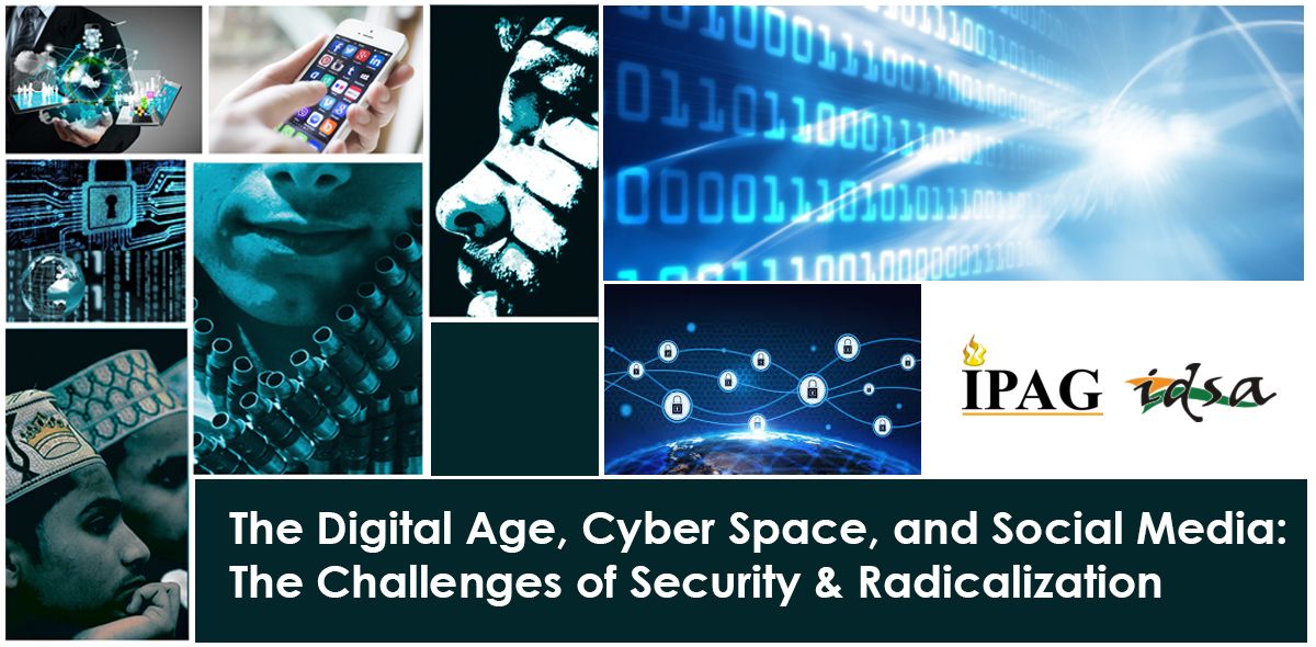 The Digital Age, Cyber Space, and Social Media: The Challenges of Security & Radicalization